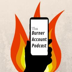 Listen to the The Burner Account Podcast Episode - Ep 4