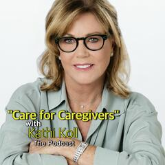 """Care For Caregivers with Kathi Koll"""