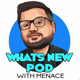 Whats New Podcast With Menace