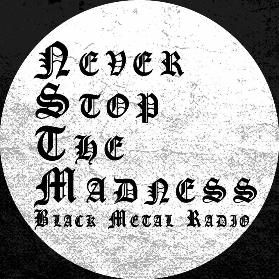 Never Stop The Madness - Black Metal Radio
