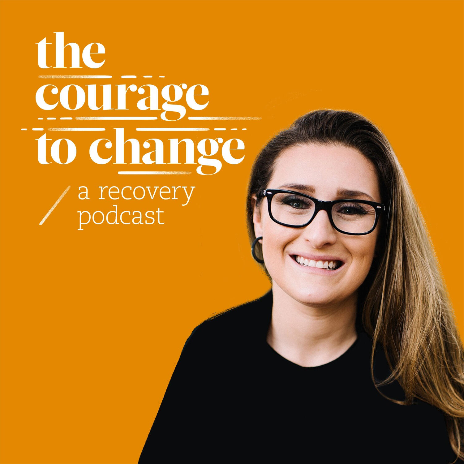 The Courage to Change: A Recovery Podcast