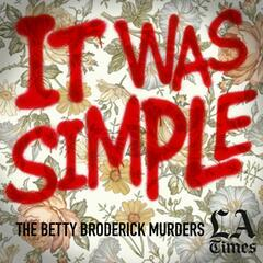 """Introducing """"It Was Simple: The Betty Broderick Murders"""" - It Was Simple: The Betty Broderick Murders"""
