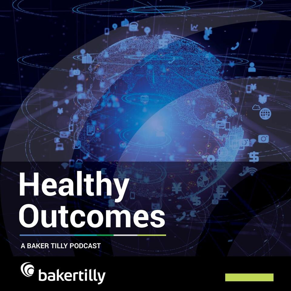 Healthy Outcomes: A Baker Tilly Podcast