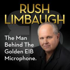 Most Difficult Day - Rush Limbaugh: The Man Behind the Golden EIB Microphone
