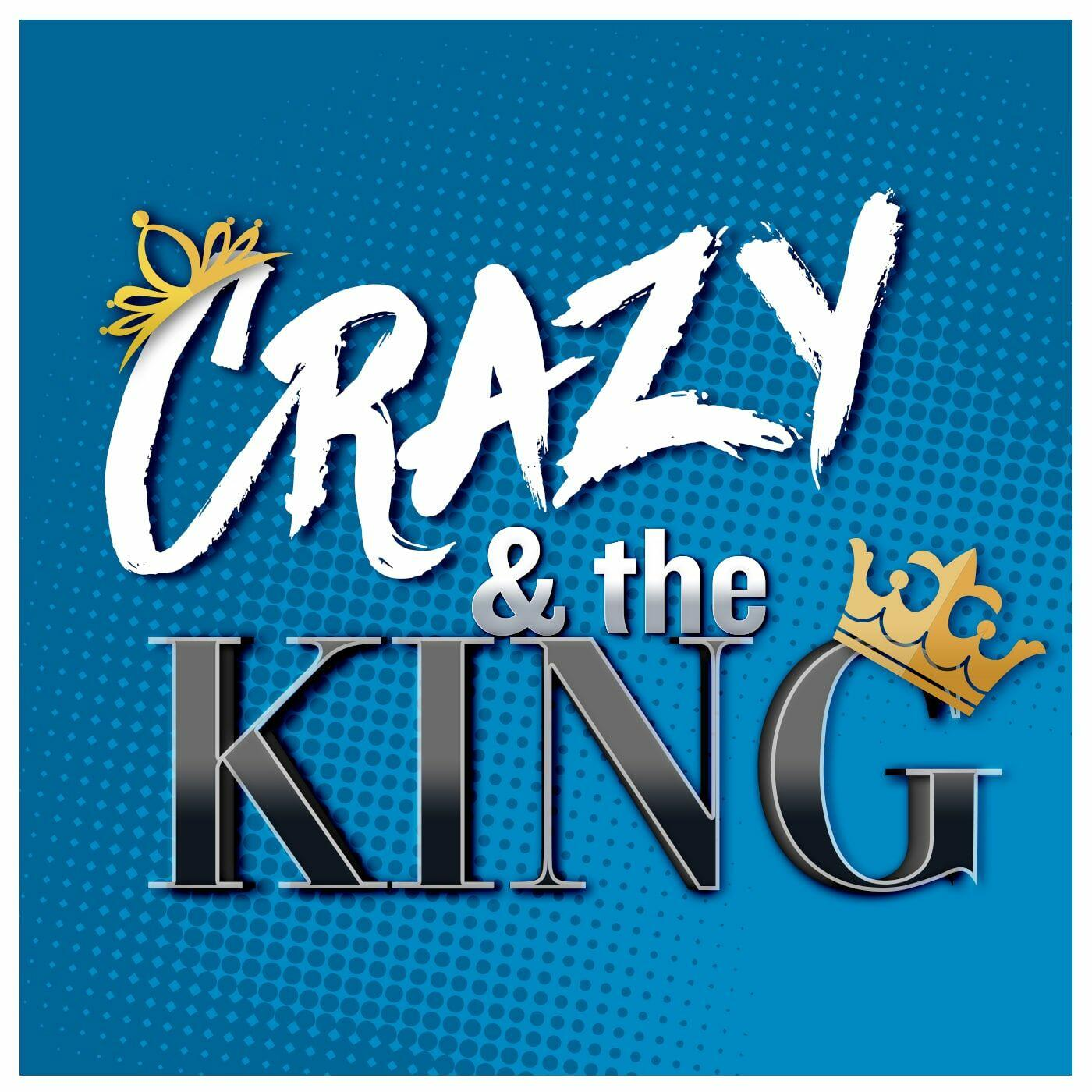 Crazy and The King Podcast