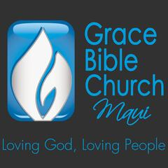 Listen to the Grace Bible Church Maui Sermon Podcast Episode - The