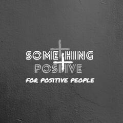Something Positive for Positive People