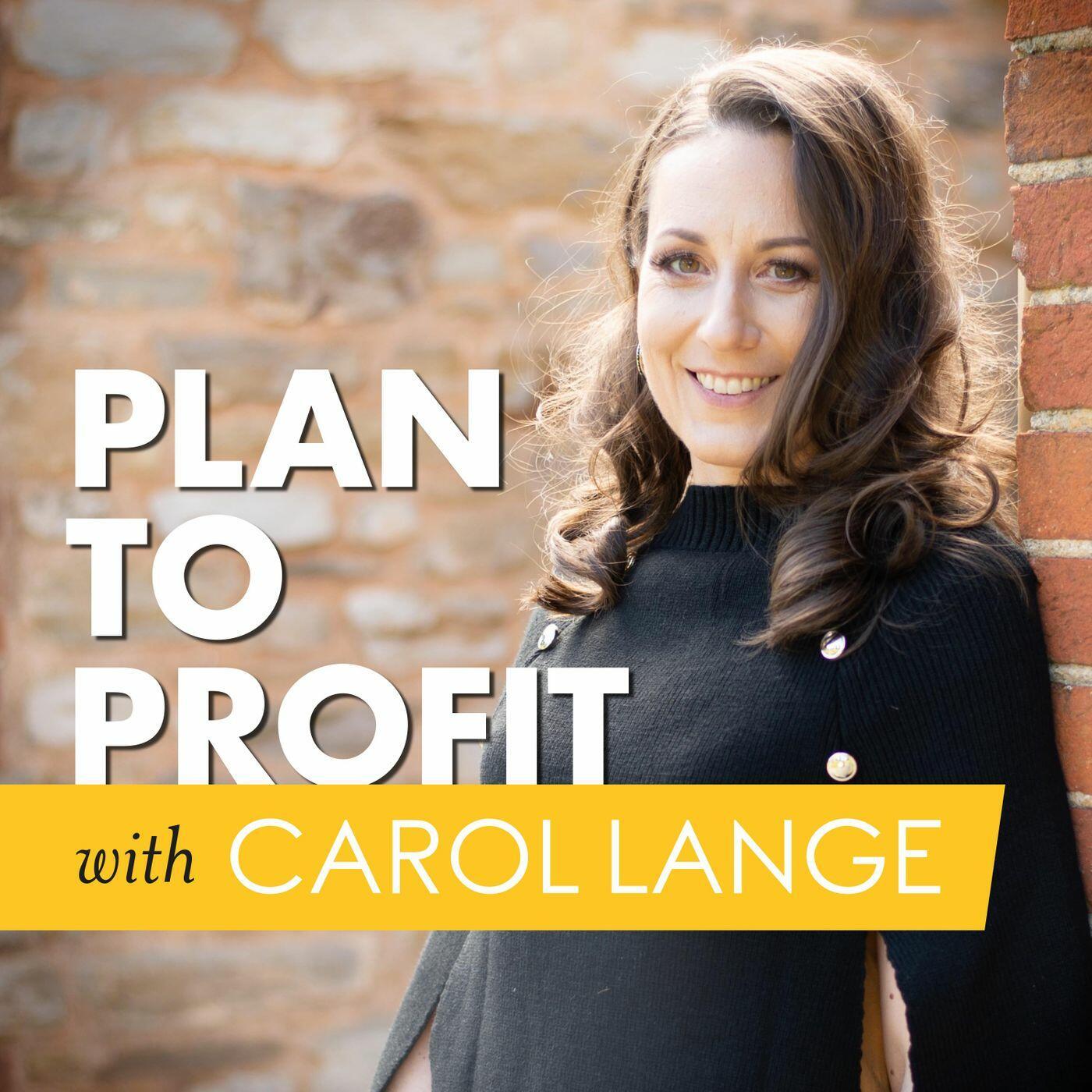 Plan to Profit with Carol Lange