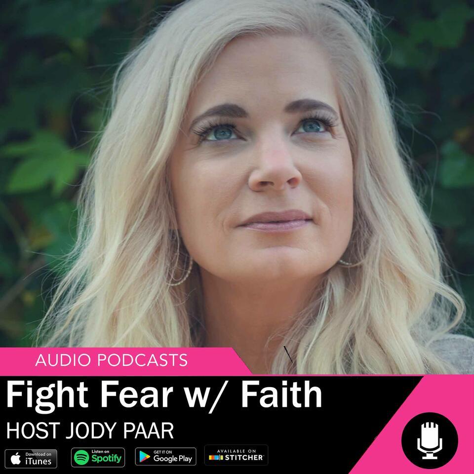 Fight Fear With Faith - Host Jody Paar