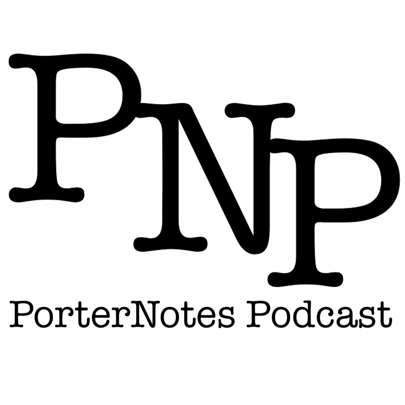 The PorterNotes Podcast