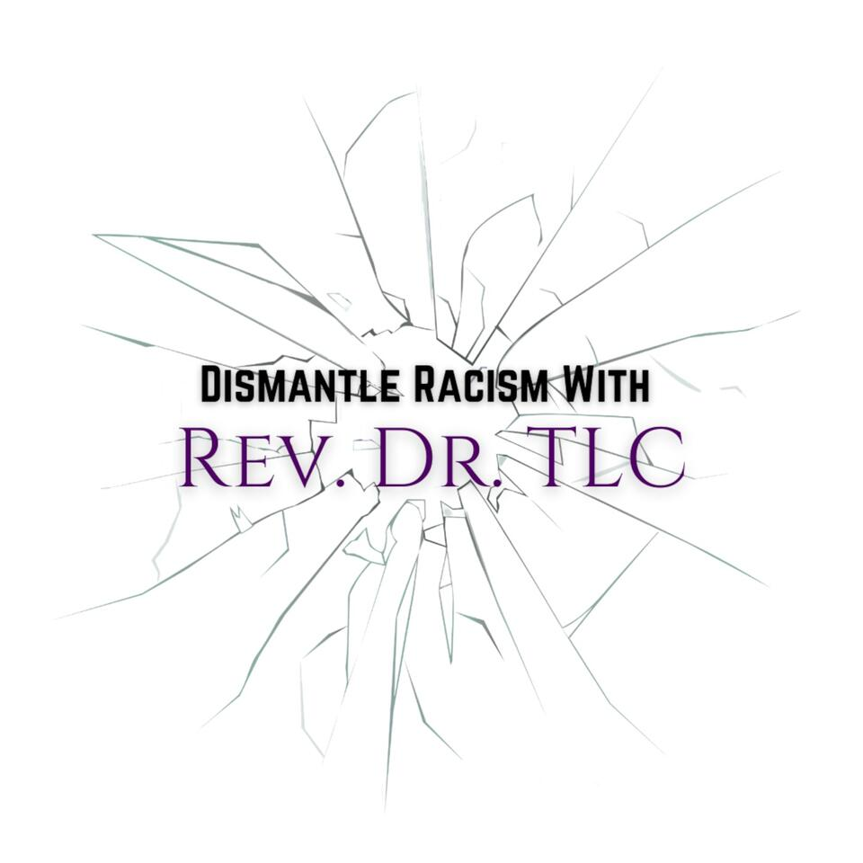 Dismantle Racism with Rev. Dr. TLC