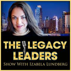The Legacy Leaders Show With Izabela Lundberg