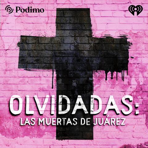 Olvidadas: las muertas de Juárez