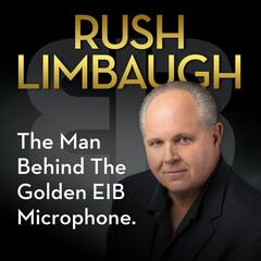 Highest Civilian Honor - Rush Limbaugh: The Man Behind the Golden EIB Microphone