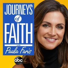 Listen to the Journeys of Faith with Paula Faris Episode