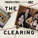 The Clearing . ' - ' . Pineapple Street Media / Gimlet