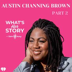Austin Channing Brown: Part 2 - What's Her Story With Sam & Amy