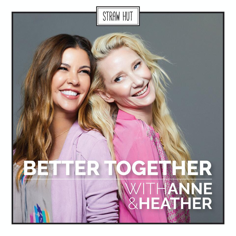 Better Together w/ Anne Heche and Heather Duffy
