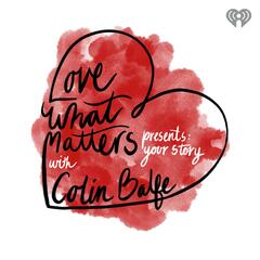 Love What Matters Presents: Your Story with Colin Balfe