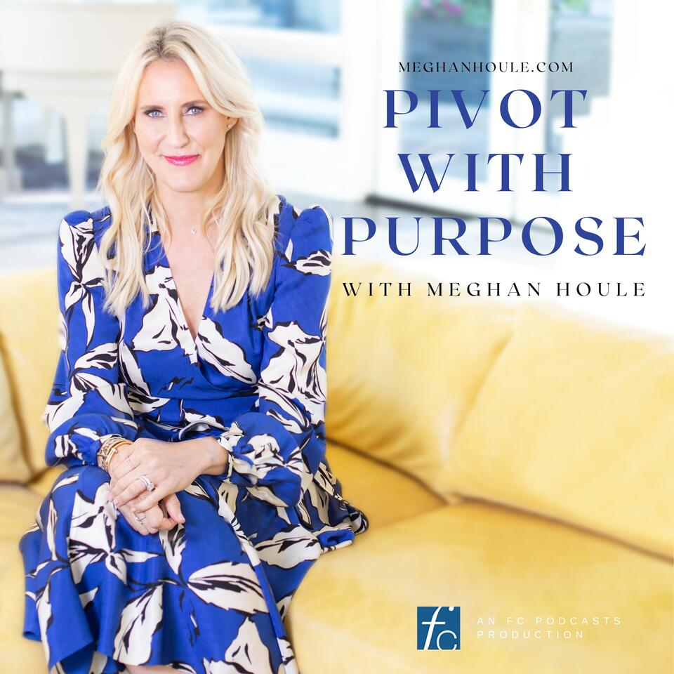 Pivot with Purpose with Meghan Houle