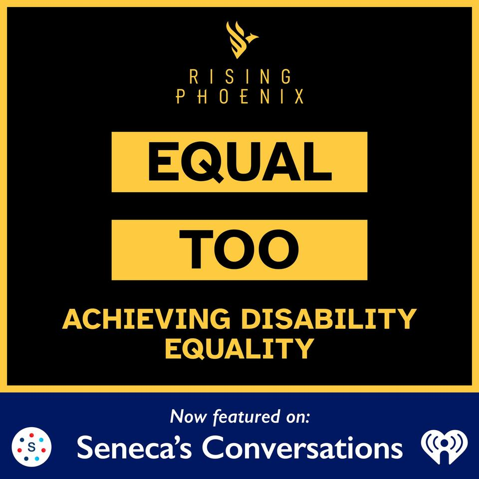Equal Too: Achieving Disability Equality featured on Seneca's Conversations on Power and Purpose