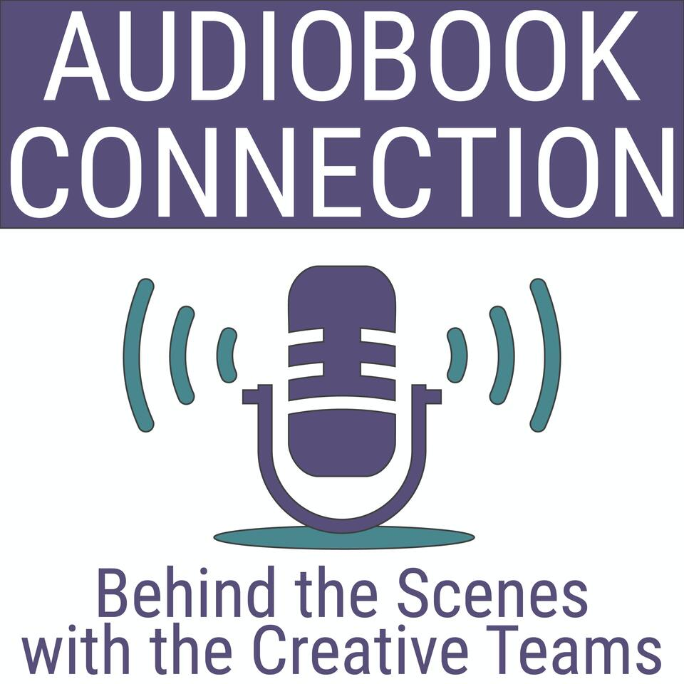 Audio Book Connection - Behind the Scenes with the Creative Teams