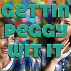 Gettin Peggy Wit It