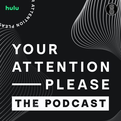 Your Attention Please - A Hulu Podcast