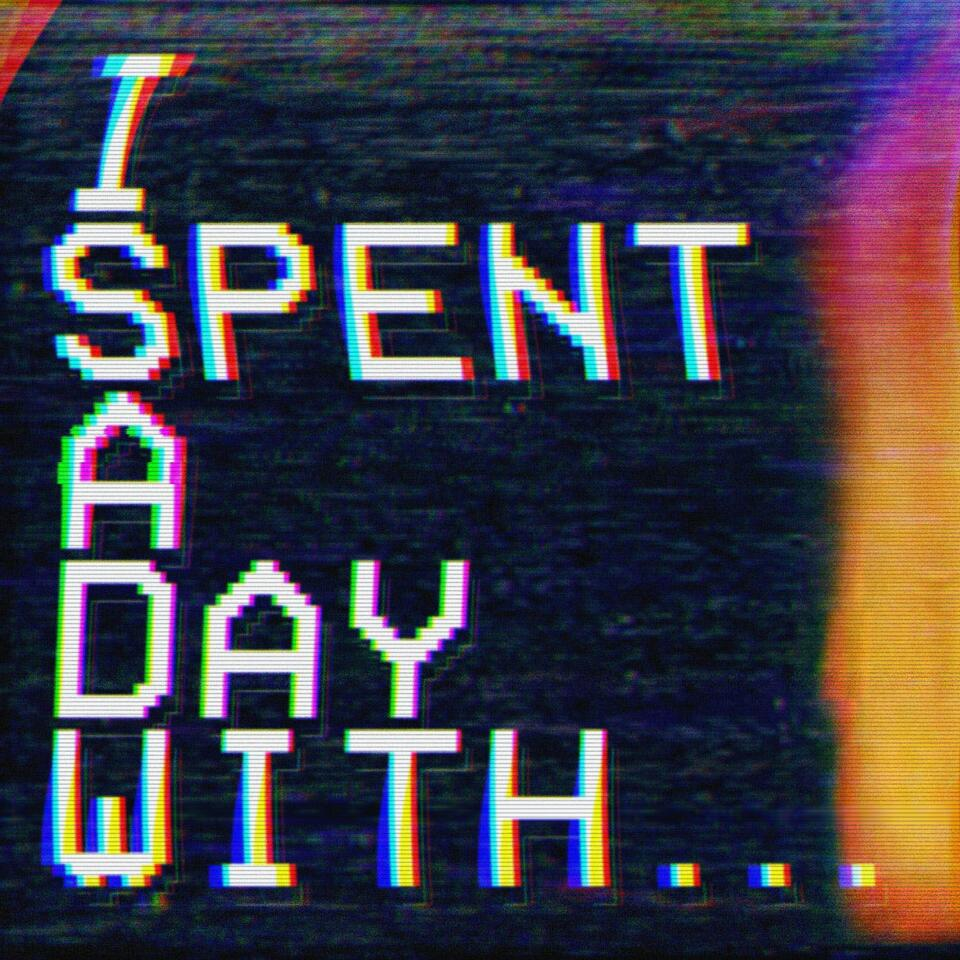 I Spent A Day With...