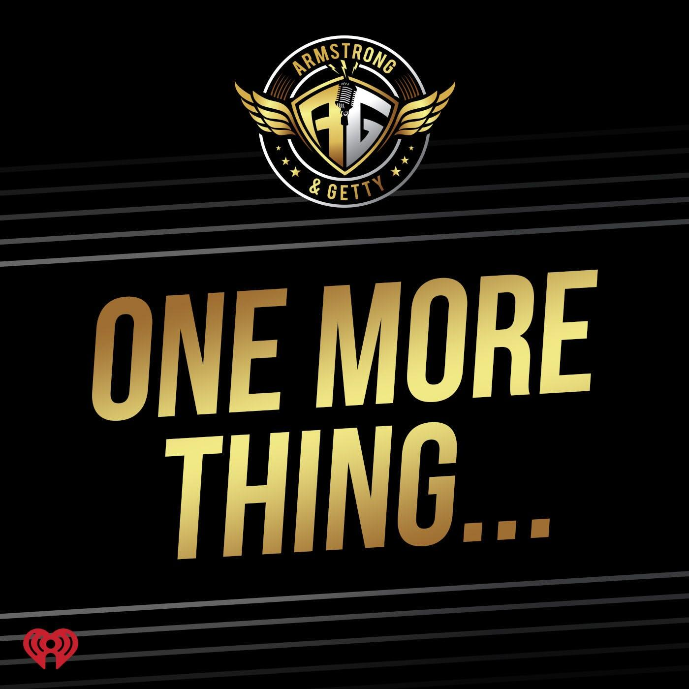 Listen Free to Armstrong & Getty One More Thing on iHeartRadio