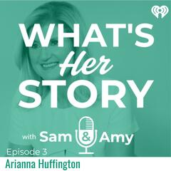 Arianna Huffington - What's Her Story With Sam & Amy