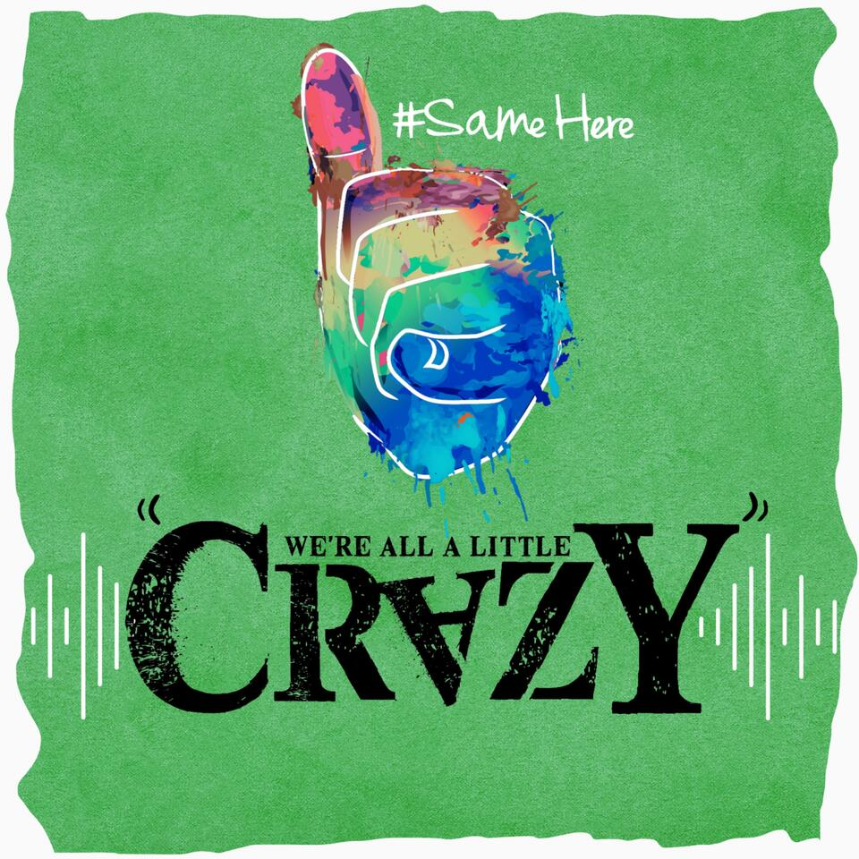 """We're All a Little """"Crazy"""""""