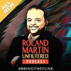 #RolandMartinUnfiltered