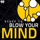 Stuff To Blow Your Mind . ' - ' . iHeartRadio