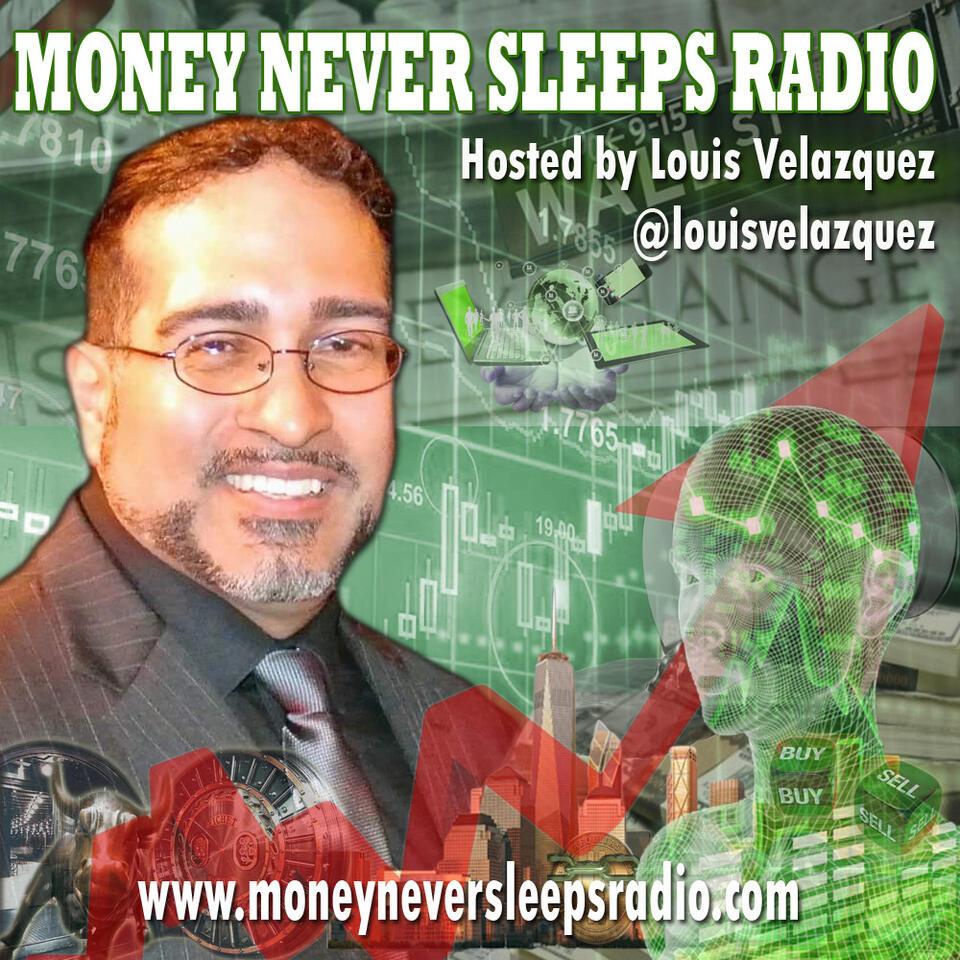 Money Never Sleeps Radio with Louis Velazquez