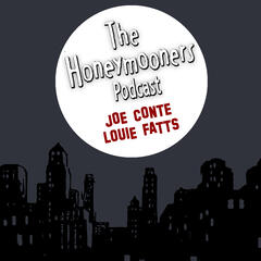 The Honeymooners Podcast with Joe Conte & Louie Fatts