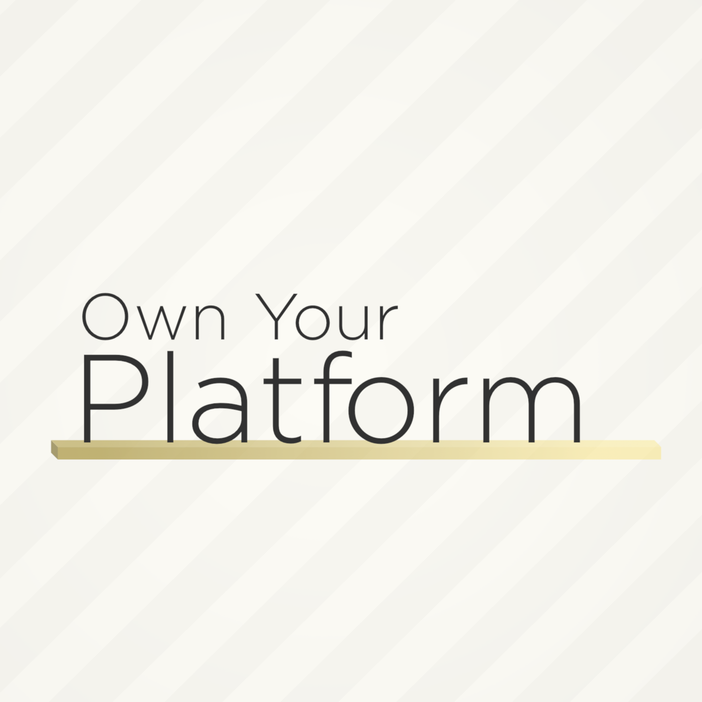 Own Your Platform