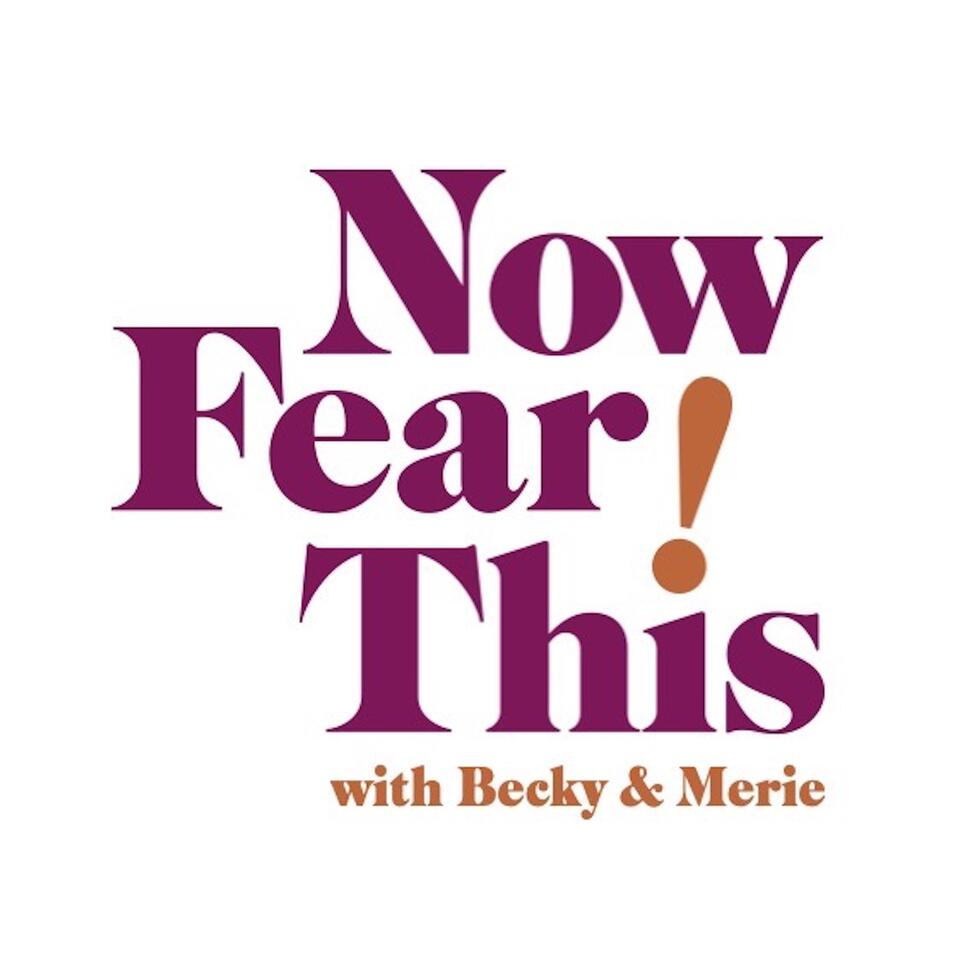 Now Fear This! the podcast with Becky & Merie