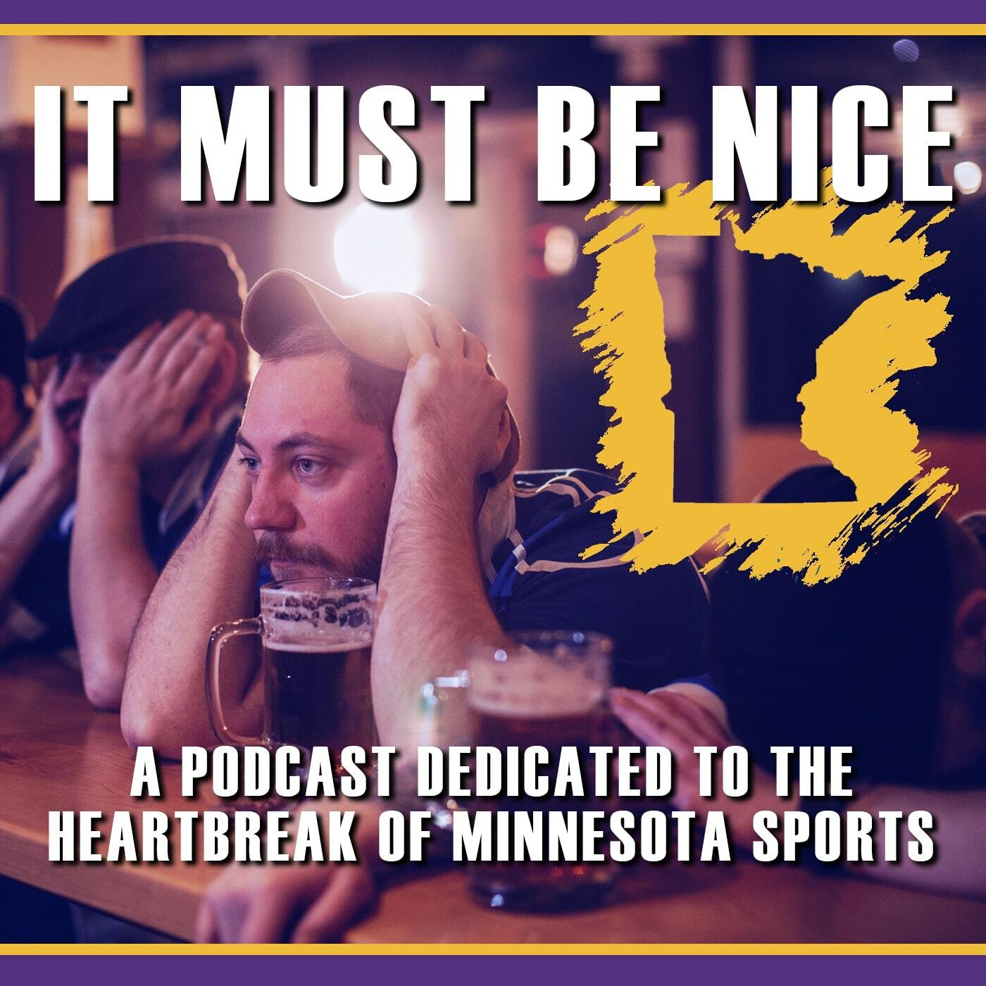 It Must Be Nice: A Podcast Dedicated to the Heartbreak of Minnesota Sports