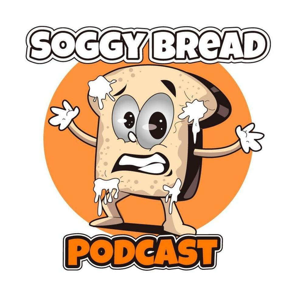 Soggy Bread Podcast