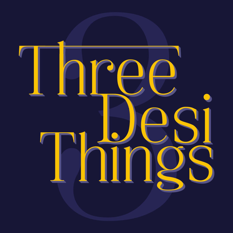 Three Desi Things