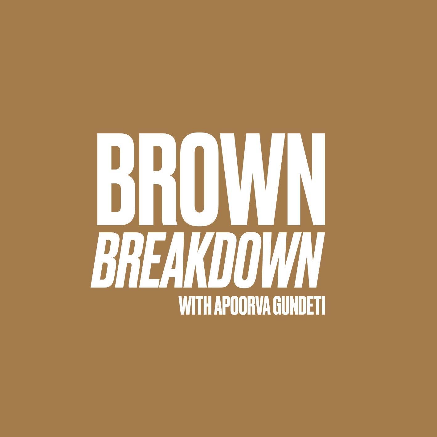 Brown Breakdown with Apoorva Gundeti