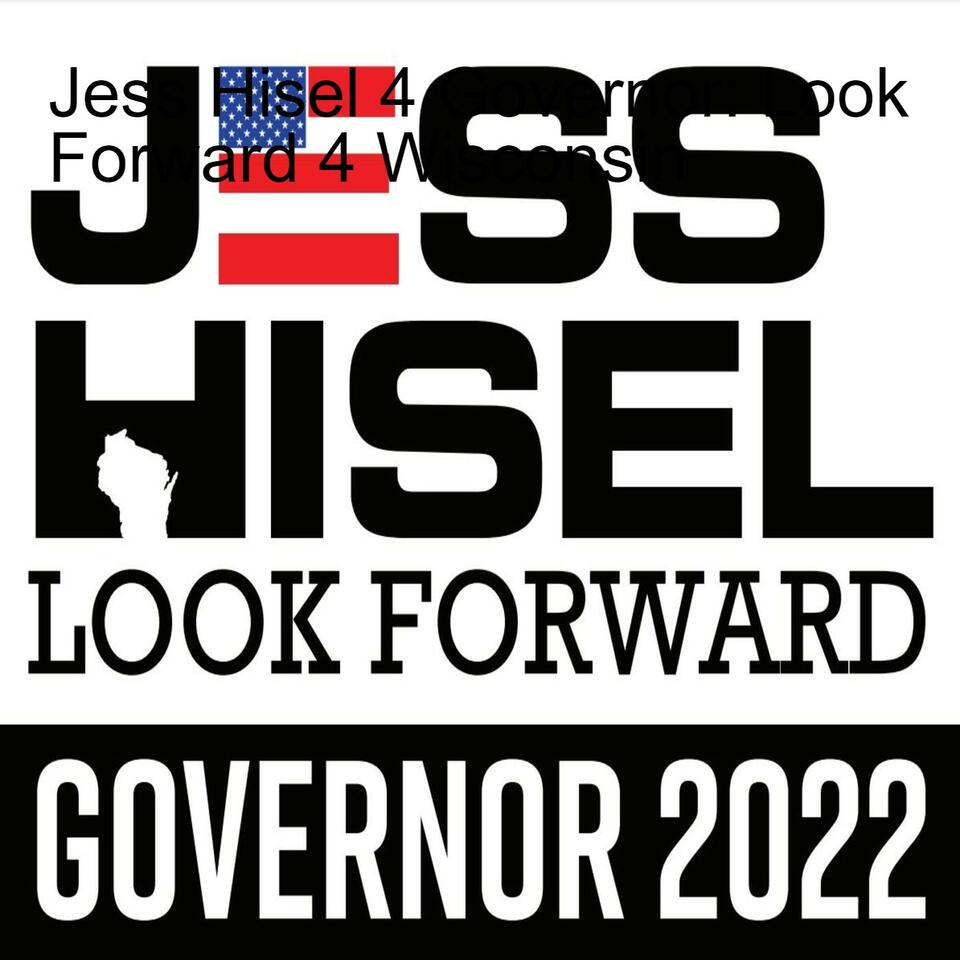 Jess Hisel 4 Governor: Look Forward 4 Wisconsin
