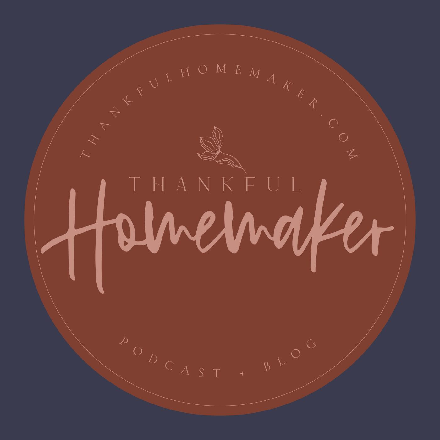 Thankful Homemaker: A Christian Homemaking Podcast