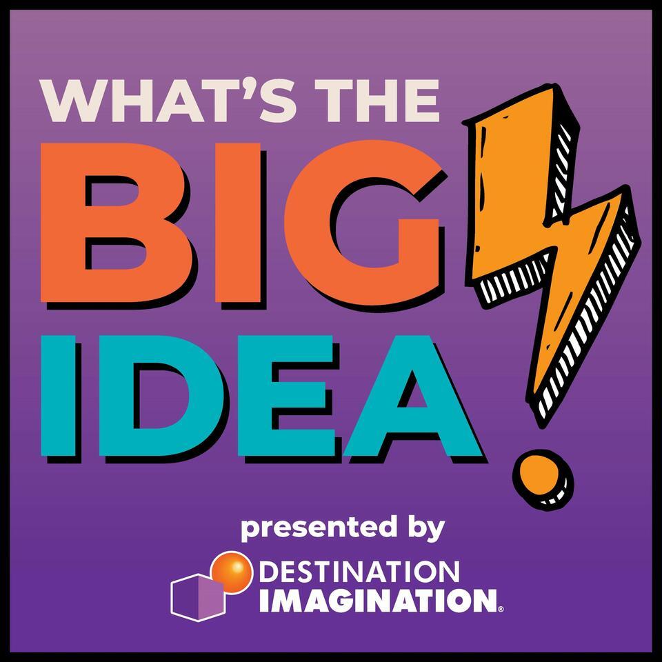 What's the Big Idea? - A Destination Imagination Podcast