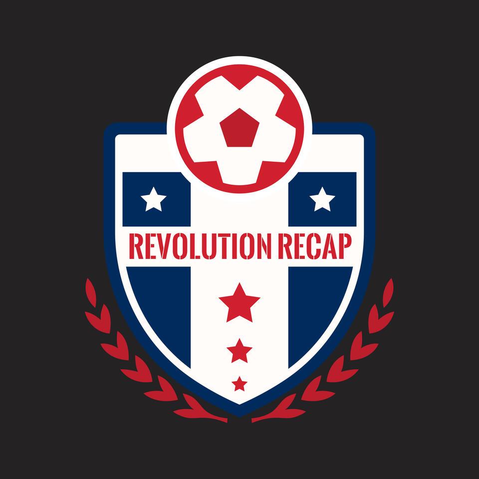 Revolution Recap - A podcast about the New England Revolution