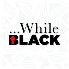 While Black: A Podcast on Black Excellence, Social Justice, and Bias Obliteration