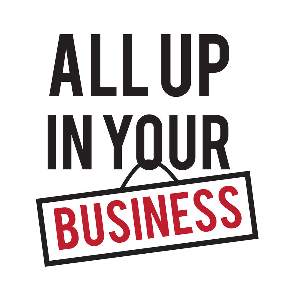 All Up In Your Business