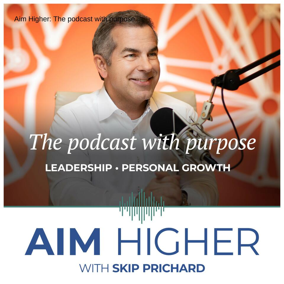 Aim Higher: The podcast with purpose