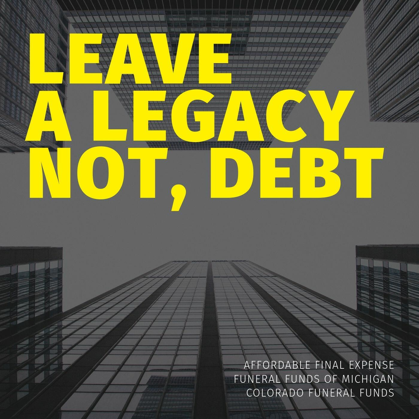 Leave a Legacy, Not Debt